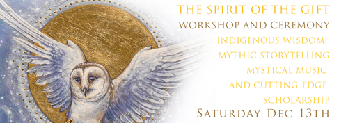 Spirit of the Gift Ceremony & Workshop
